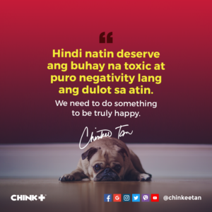 Hindi natin deserve ang buhay na toxic at puro negativity lang ang dulot sa atin. We need to do something to be truly happy.